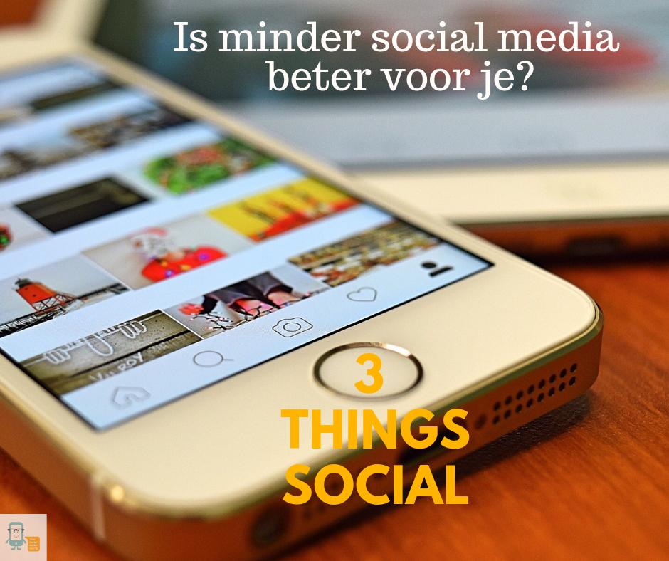 Is minder social media beter voor je? 3 Things Social 11 november
