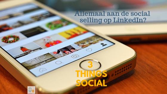 Allemaal aan de social selling op LinkedIn?