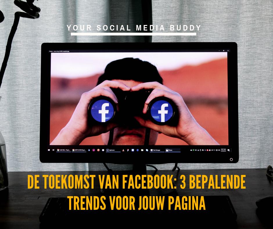 De toekomst van Facebook: welke 3 trends zijn bepalend voor het succes van jouw pagina?
